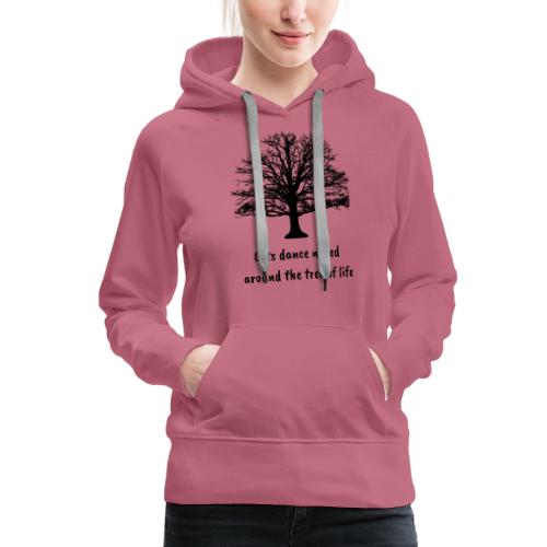 Lets dance naked around the tree of life - Women's Premium Hoodie