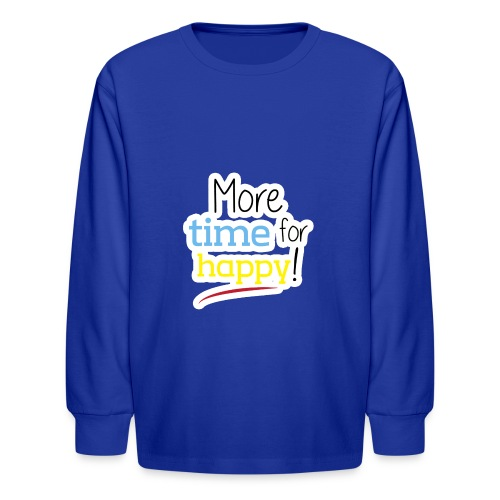 More Time for Happy! - Kids' Long Sleeve T-Shirt