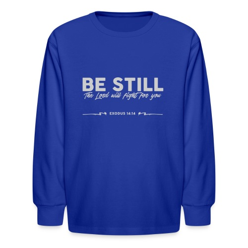 Be Still, the Lord will fight for you - Kids' Long Sleeve T-Shirt
