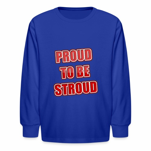 Proud To Be Stroud - Kids' Long Sleeve T-Shirt
