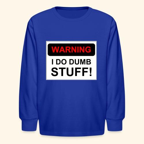 WARNING I DO DUMB STUFF - Kids' Long Sleeve T-Shirt