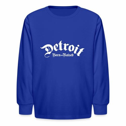 Detroit Born & Raised - Kids' Long Sleeve T-Shirt