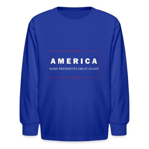 Make Presidents Great Again - Kids' Long Sleeve T-Shirt