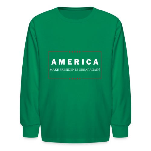 Make Presidents Great Again - Kids' Long Sleeve T-Shirt