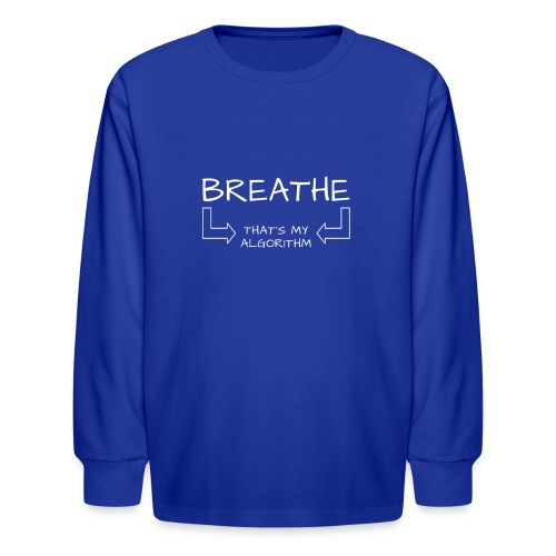 breathe - that's my algorithm - Kids' Long Sleeve T-Shirt