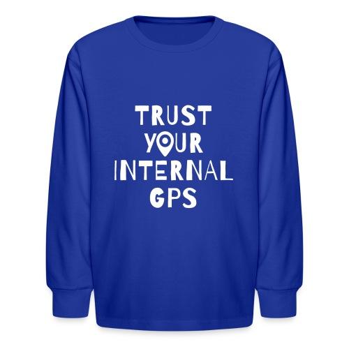 TRUST YOUR INTERNAL GPS - Kids' Long Sleeve T-Shirt