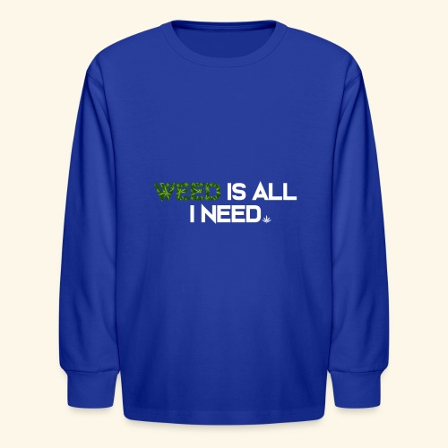 WEED IS ALL I NEED - T-SHIRT - HOODIE - CANNABIS - Kids' Long Sleeve T-Shirt