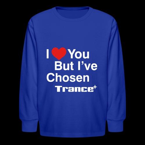I Love You.. But I've Chosen Trance - Kids' Long Sleeve T-Shirt