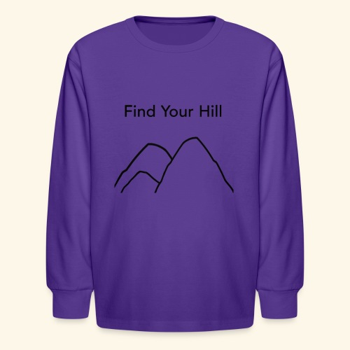 Find Your Hill - Kids' Long Sleeve T-Shirt