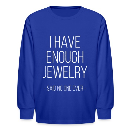 I have enough jewelry - said no one ever! - Kids' Long Sleeve T-Shirt
