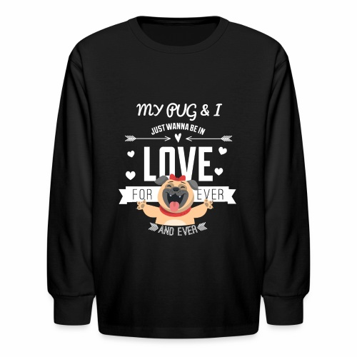 In love with my PUG - Kids' Long Sleeve T-Shirt