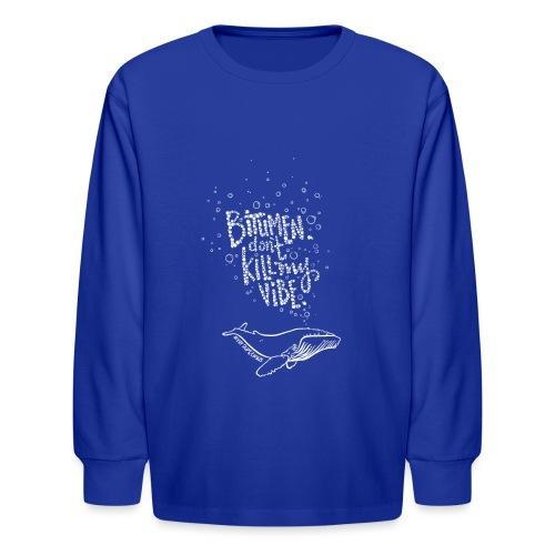 Bitumen Don't Kill My Vibe - No Pipelines - Kids' Long Sleeve T-Shirt