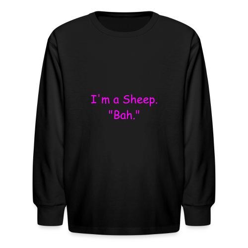 I'm a Sheep. Bah. - Kids' Long Sleeve T-Shirt