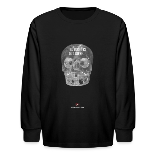 The Tooth is Out There! - Kids' Long Sleeve T-Shirt