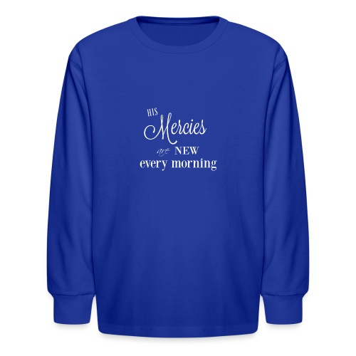His Mercies are New - Kids' Long Sleeve T-Shirt