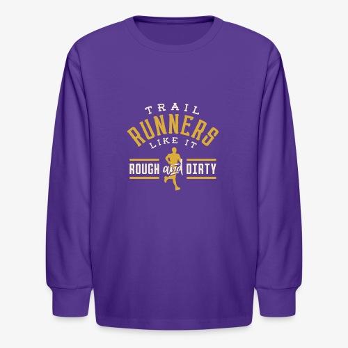 Trail Runners Like It Rough & Dirty - Kids' Long Sleeve T-Shirt