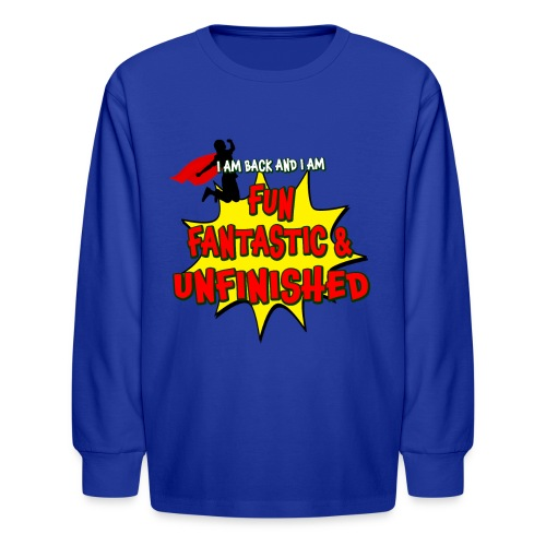 Fun Fantastic and UNFINISHED - Back to School - Kids' Long Sleeve T-Shirt