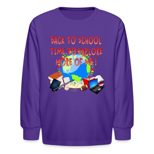 BACK TO SCHOOL, TIME TO EXPLORE MORE OF ME ! - Kids' Long Sleeve T-Shirt