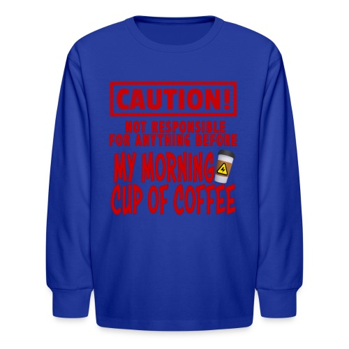Not responsible for anything before my COFFEE - Kids' Long Sleeve T-Shirt