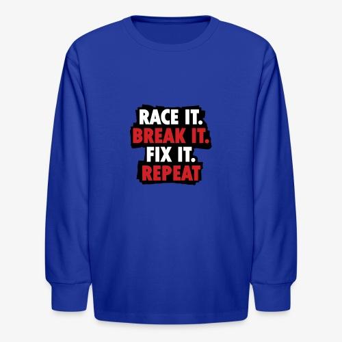 race it break it fix it repeat - Kids' Long Sleeve T-Shirt
