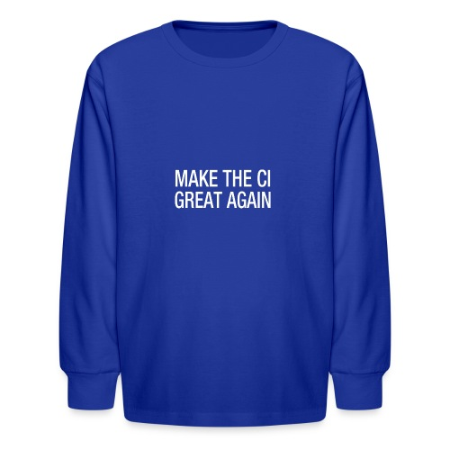 Make the CI Great Again - Kids' Long Sleeve T-Shirt