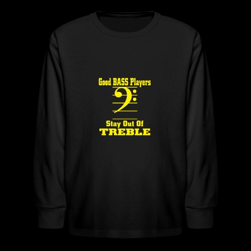 bass players stay out of treble - Kids' Long Sleeve T-Shirt