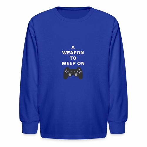 A Weapon to Weep On - Kids' Long Sleeve T-Shirt