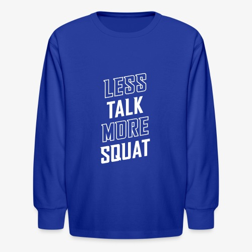Less Talk More Squat - Kids' Long Sleeve T-Shirt