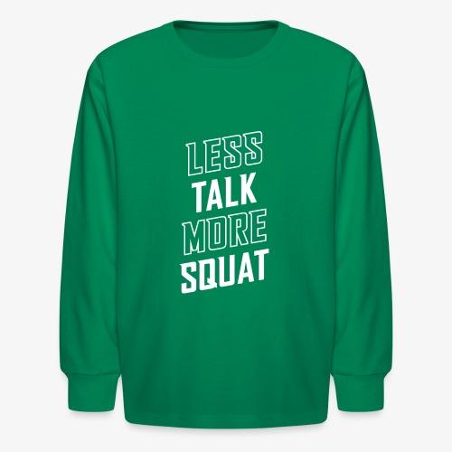 Less Talk More Squat - Kids' Long Sleeve T-Shirt