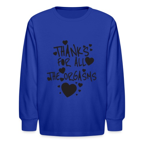 THANKS FOR ALL THE ORGASMS - Kids' Long Sleeve T-Shirt