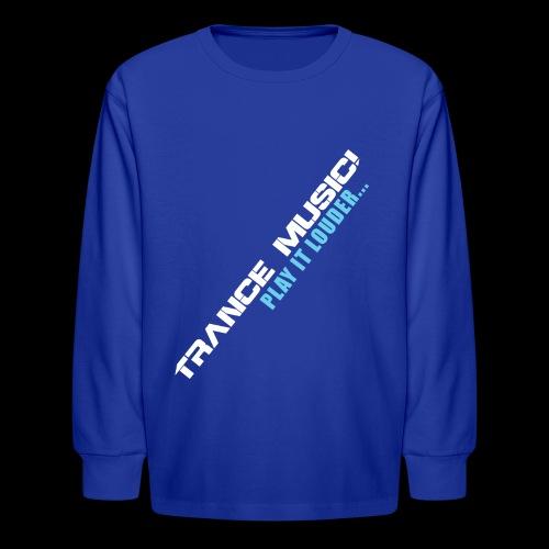 Trance Music! - Kids' Long Sleeve T-Shirt