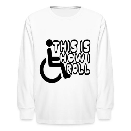 This is how i rol. wheelchair fun, lul, humor - Kids' Long Sleeve T-Shirt