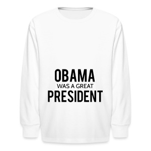 Obama was a great president! - Kids' Long Sleeve T-Shirt