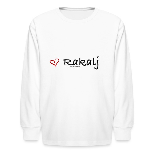 I love Rakalj - Kids' Long Sleeve T-Shirt