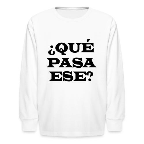 ¿QUÉ PASA ESE? - Kids' Long Sleeve T-Shirt