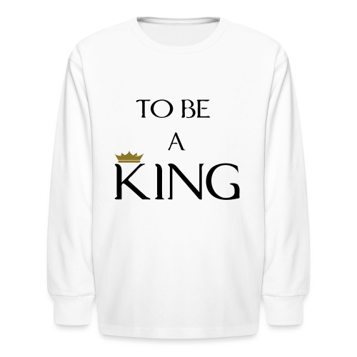 TO BE A king2 - Kids' Long Sleeve T-Shirt