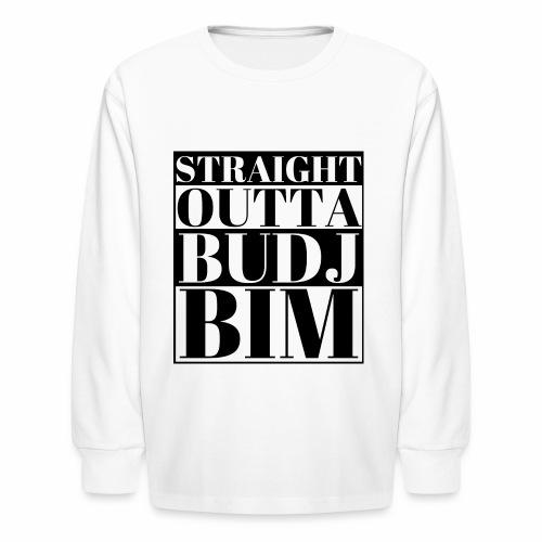 STRAIGHT OUTTA BUDJ BIM - Kids' Long Sleeve T-Shirt