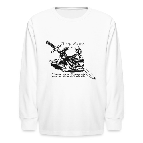 Once More... Unto the Breach Medieval T-shirt - Kids' Long Sleeve T-Shirt