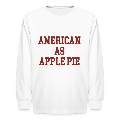 American as Apple Pie - Kids' Long Sleeve T-Shirt