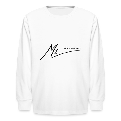You Can't Be Me Don't Even Try! - Kids' Long Sleeve T-Shirt