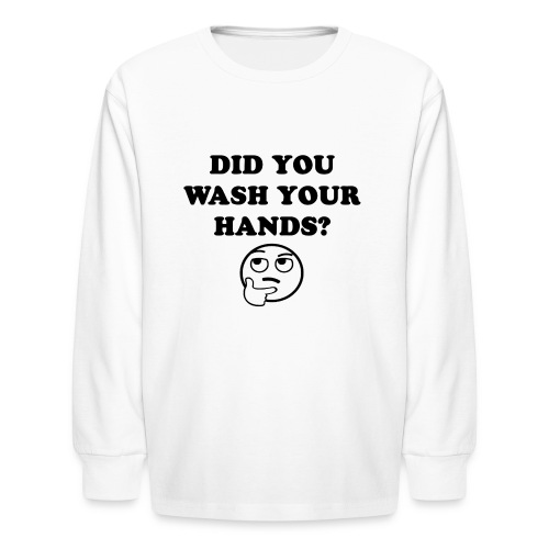 DID YOU WASH YOUR HANDS BLACK - Kids' Long Sleeve T-Shirt