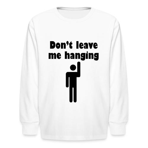 Don't Leave Me Hanging Shirt - Kids' Long Sleeve T-Shirt