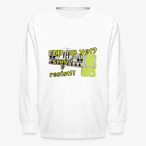 Yellow Vest Stand against the FED. - Kids' Long Sleeve T-Shirt