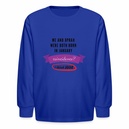 Me And Oprah Were Both Born in January - Kids' Long Sleeve T-Shirt
