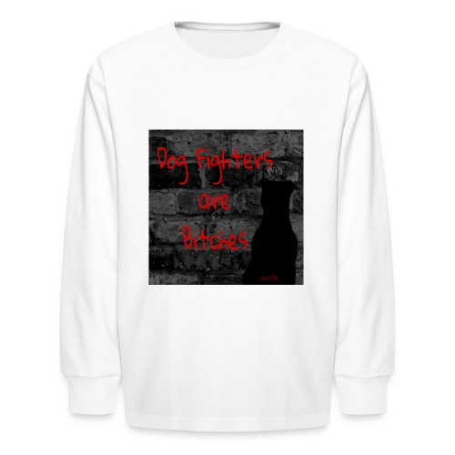 Dog Fighters are Bitches wall - Kids' Long Sleeve T-Shirt