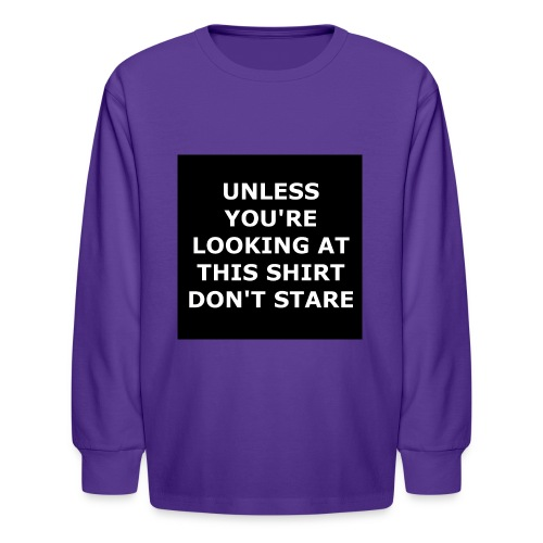 UNLESS YOU'RE LOOKING AT THIS SHIRT, DON'T STARE - Kids' Long Sleeve T-Shirt