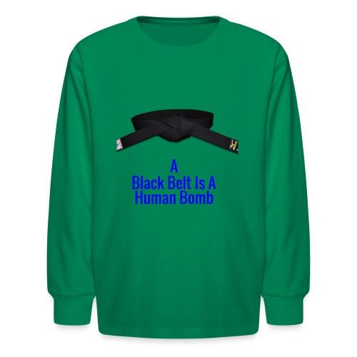 A Blackbelt Is A Human Bomb - Kids' Long Sleeve T-Shirt