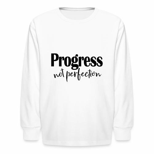 Progress not perfection - Kids' Long Sleeve T-Shirt