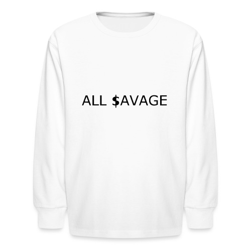 ALL $avage - Kids' Long Sleeve T-Shirt