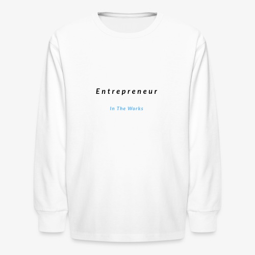 Entrepreneur In The Works - Kids' Long Sleeve T-Shirt